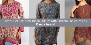 Deepa Anand Keeps Her Focus on Indian Culture with Custom Tunic Designs.