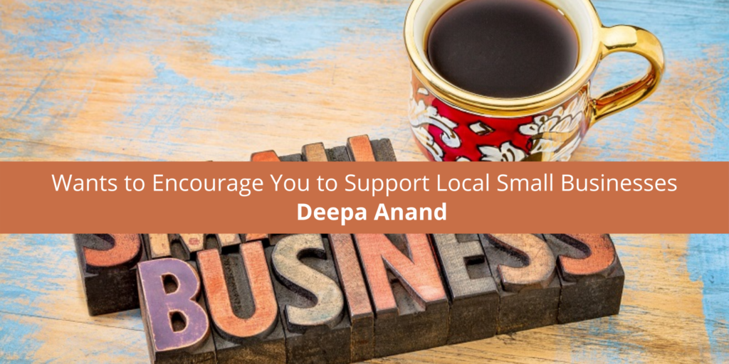 Deepa Anand Wants to Encourage You to Support Local Small Businesses